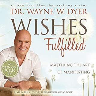 Wishes Fulfilled     Mastering the Art of Manifesting              Written by:                                                                                                                                 Wayne W. Dyer                               Narrated by:                                                                                                                                 Wayne W. Dyer                      Length: 6 hrs and 33 mins     32 ratings     Overall 4.8