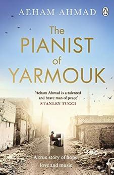 The Pianist of Yarmouk (English Edition) par [Aeham Ahmad]