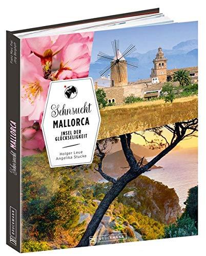 Sehnsucht Mallorca. Insel der Glückseligkeit. Ein opulenter Bildband über Spaniens Baleareninsel mit Palma, dem Tramuntana-Gebirge, Sóller, Raiguer, Llevant, Cuevas des Drach.