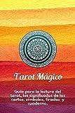 Tarot Magico: Guía para la lectura del tarot, los significados de las cartas, los símbolos, tiradas y cuaderno para consultar por temas de celos (Spanish Edition)