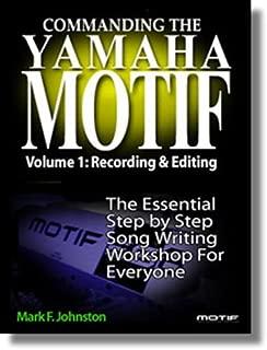 Commanding the Yamaha Motif Vol 1: Basic Recording and Editing