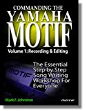 Commanding the Yamaha Motif Vol 1: Basic Recording and Editing (English Edition)