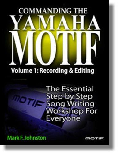 Commanding the Yamaha Motif Vol 1: Basic Recording and Editing...