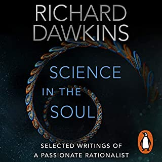 Science in the Soul     Selected Writings of a Passionate Rationalist              By:                                                                                                                                 Richard Dawkins                               Narrated by:                                                                                                                                 Richard Dawkins,                                                                                        Lalla Ward,                                                                                        Gillian Somerscales                      Length: 14 hrs and 40 mins     47 ratings     Overall 4.6