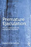 Premature Ejaculation: Theory, Evaluation and Therapeutic Treatment - Francois Carufel