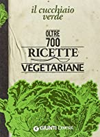 il cucchiaio verde. oltre 700 ricette vegetariane