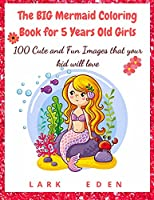 The BIG Mermaid Coloring Book for 5 Years Old Girls: 100 Cute and Fun Images that your kid will love