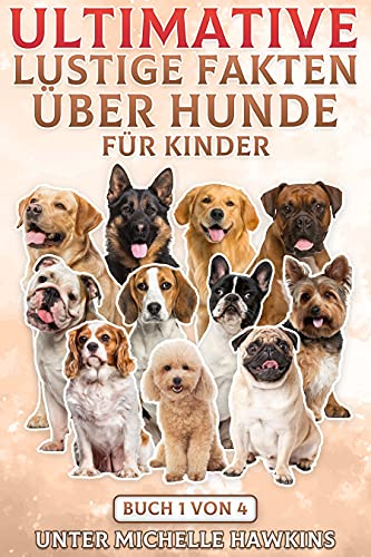 Ultimative lustige Fakten über Hunde für Kinder: Book 1 of 4. This ebook combines 1 to 11 of the previous Fun Facts on Dogs for Kids into one handy ebook (Wissenswertes über Hunde für Kinder.)