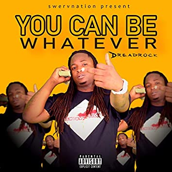 You Can Be Whtever