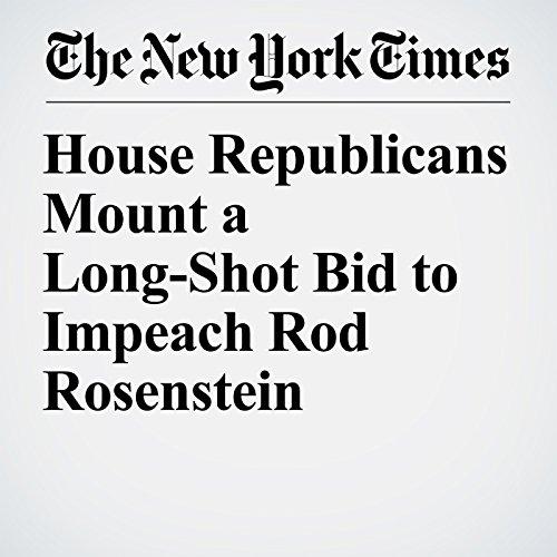 House Republicans Mount a Long-Shot Bid to Impeach Rod Rosenstein copertina