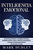 Inteligencia emocional: Los secretos para mejorar su inteligencia emocional, habilidades sociales, carisma, influencia y autoconciencia, y consejos de comunicación efectivos para persuadir a la gente