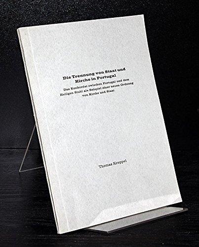 Die Trennung von Staat und Kirche in Portugal. Das Konkordat zwischen Portugal und dem Heiligen Stuhl als Beispiel einer neuen Ordnung von Kirche und Staat. Inaugural-Dissertation (Uni Frankfurt) ...