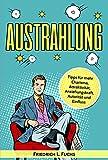 Ausstrahlung: Das Charisma Geheimnis gelöst! Lernen wie Menschen sich eine positive Ausstrahlung aneignen, Attraktivität steigern, eloquent reden und die ... verbessern können (German Edition)