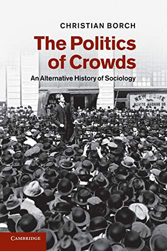 Compare Textbook Prices for The Politics of Crowds: An Alternative History of Sociology  ISBN 9781107625464 by Borch, Christian