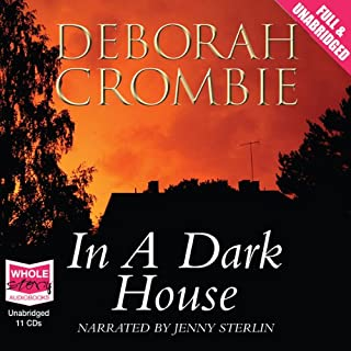 In a Dark House                   By:                                                                                                                                 Deborah Crombie                               Narrated by:                                                                                                                                 Jenny Sterlin                      Length: 12 hrs and 15 mins     19 ratings     Overall 3.7