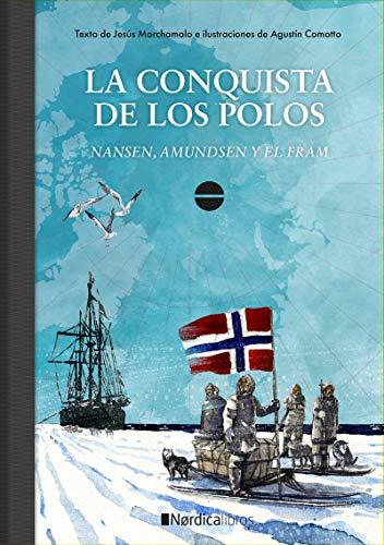 La conquista de los polos: Nansen, Amundsen y el Fram (Ilustrados)