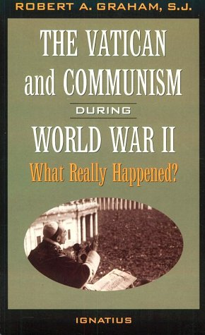 The Vatican and Communism During  World War II: What Really Happened?