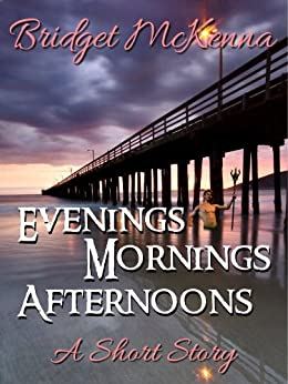 Evenings, Mornings, Afternoons - A Short Story by [Bridget McKenna]