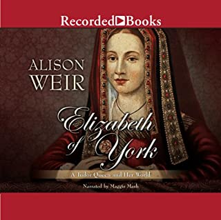 Elizabeth of York     A Tudor Queen and Her World              By:                                                                                                                                 Alison Weir                               Narrated by:                                                                                                                                 Maggie Mash                      Length: 22 hrs and 54 mins     358 ratings     Overall 4.1
