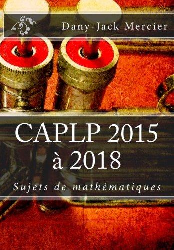 CAPLP 2015 à 2018 Sujets de mathématiques (French Edition)