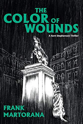 The Color of Wounds: A Kent Stephenson Thriller (3) (The Kent Stephenson Thriller Series)