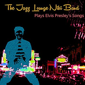 The Jazz Lounge Niki Band Plays Elvis Presley's Songs