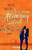 Nur einen Atemzug entfernt: Roman von Nicole Walter