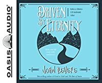 Driven by Eternity: Make Your Life Count Today and Forever, Includes PDF on Final Disc