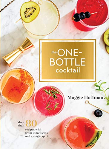 Compare Textbook Prices for The One-Bottle Cocktail: More than 80 Recipes with Fresh Ingredients and a Single Spirit  ISBN 9780399580048 by Hoffman, Maggie