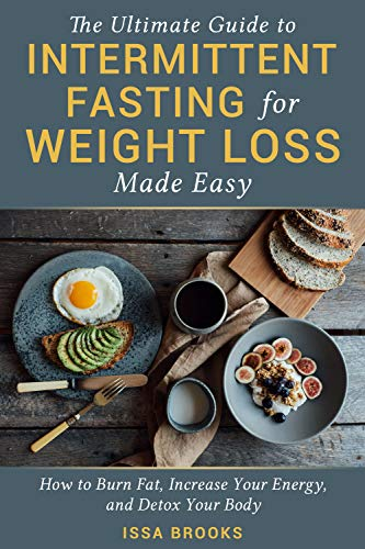 The Ultimate Guide to Intermittent Fasting For Weight Loss Made Easy: Learn How to Burn Fat, Increase Your Energy, and Detox Your Body