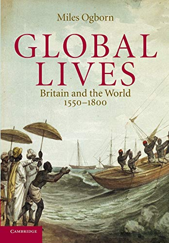 Compare Textbook Prices for Global Lives: Britain and the World, 1550–1800 Cambridge Studies in Historical Geography, Series Number 41 Illustrated Edition ISBN 9780521607186 by Ogborn, Miles
