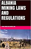 ALBANIA MINING LAWS AND REGULATIONS (English Edition)