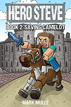 Hero Steve Book 2: Saving Camelot by [Mark Mulle]