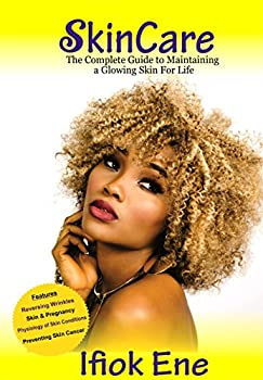 SkinCare  The Complete Guide to Maintaining a Glowing Skin for Life