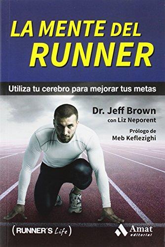 La mente del runner: Utiliza tu cerebro para mejorar tus metas (Runner's Life)