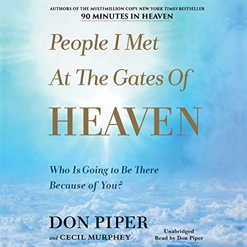 People I Met at the Gates of Heaven     Who Is Going to Be There Because of You?              By:                                                                                                                                 Don Piper,                                                                                        Cecil B. Murphey - contributor                               Narrated by:                                                                                                                                 Don Piper                      Length: 7 hrs and 4 mins     Not rated yet     Overall 0.0