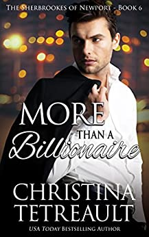 More Than A Billionaire (The Sherbrookes of Newport Book 6) by [Christina Tetreault]