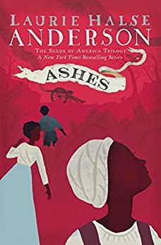 Ashes (Seeds of America Book 3) by [Laurie Halse Anderson]