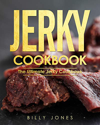 Great Features Of Jerky Cookbook: The Ultimate Jerky Cookbook: Delicious Recipes for Dried Beef Jerk...