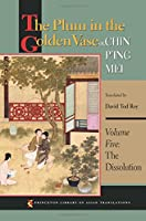 The Plum in the Golden Vase Or, Chin P'ing Mei: The Dissolution (Princeton Library of Asian Translations)
