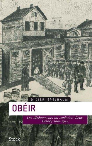 Obéir: Les désonheurs du capitaine Vieux - Drancy 1941-1944