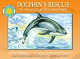 Dolphin's Rescue: The Story of the Pacific White-Sided Dolphin - a Smithsonian Oceanic Collection Book