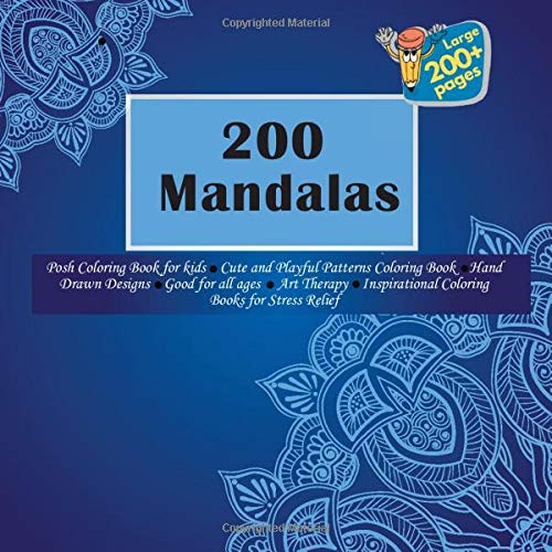 200 Mandalas Posh Coloring Book for kids - Cute and Playful Patterns Coloring Book - Hand Drawn Designs - Good for all ages - Art Therapy - Inspirational Coloring Books for Stress Relief