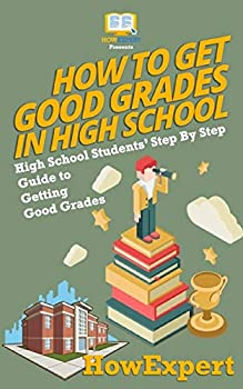 How To Get Good Grades In High School  High School Students' Step-By-Step Guide to Getting Good Grades