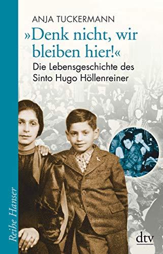 """""""Denk nicht, wir bleiben hier!"""": Die Lebensgeschichte des Sinto Hugo Höllenreiner (Reihe Hanser)"""
