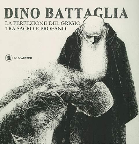 Dino Battaglia. La perfezione del grigio tra sacro e profano. Ediz. illustrata