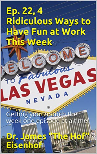 Ep. 22, 4 Ridiculous Ways to Have Fun at Work This Week: Getting you through the week one episode at a time! (Having Fun in the Work Place Series) (English Edition)