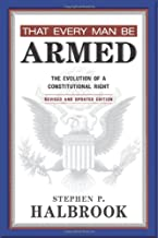 That Every Man Be Armed: The Evolution of a Constitutional Right, Revised and Updated Edition