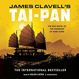 Tai-Pan     The Epic Novel of the Founding of Hong Kong: The Asian Saga, Book 2              Written by:                                                                                                                                 James Clavell                               Narrated by:                                                                                                                                 Gildart Jackson                      Length: 32 hrs and 11 mins     27 ratings     Overall 4.8