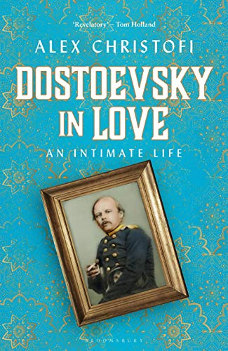 Image of Dostoevsky in Love: An Intimate Life